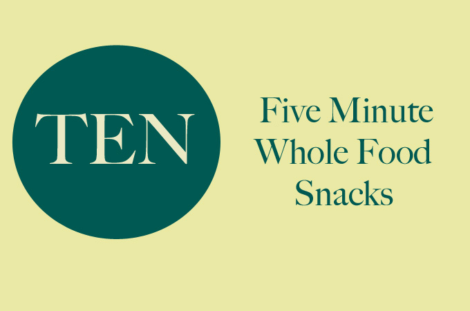 10 Five minute whole food snacks