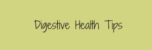 Digestive Health Tips